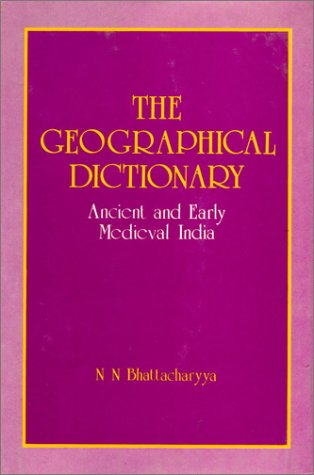 The Geographical Dictionary: Ancient and Early Medieval India [Hardcover] Bhattacharyya, N. N.