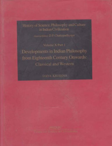 Developments in Indian philosophy from Eighteenth century onwards: Classical and western (History of science, philosophy, and culture in Indian ... in Indian Civilization) (Vol X, Part 1) [Hardcover] Daya Krishna