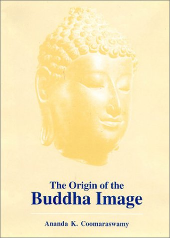 The Origin of the Buddha Image [Hardcover] Coomaraswamy, Ananda K.