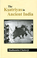 Ksatriyas in Ancient India [Hardcover] Chatterji, Madhumita