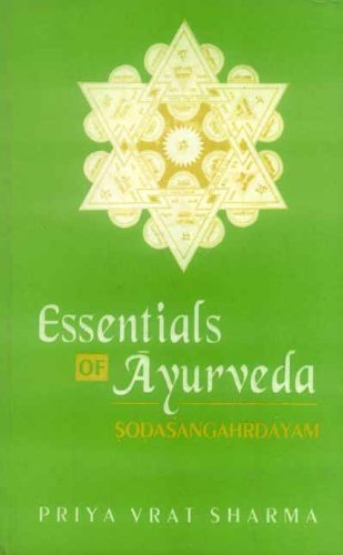 Sodasangahrdayam -- Essentials of Ayurveda; Text with English Translation [Hardcover] Priya Vrat Sharma