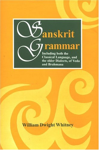 Sanskrit Grammar Including Both the Classical Language, and the Older Dialects, of Veda and Brahmana [Hardcover] William Dwight Whitney