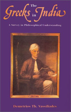 Greeks in India: A Survey in Philosophical Understanding [Hardcover] Vassiliades, Demetrios