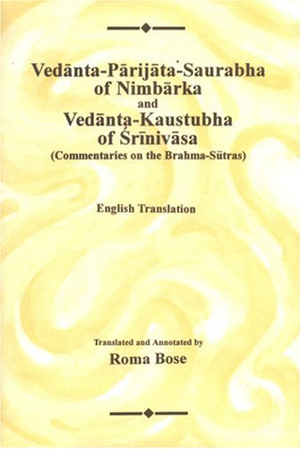 Vedanta-Parijata-Saurabha of Nimbarka and Vedanta-Kaustubha of Srinivasa (Commentaries on the Brahma-Sutras, 3 Volume Set) [Hardcover] Roma Bose and Bose, Roma
