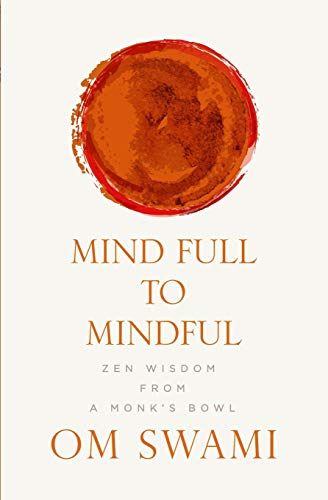 Mind Full to Mindful: Zen Wisdom From a Monk's Bowl [Paperback] Swami, Om