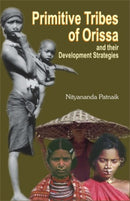 Primitive Tribes of Orissa and their Development Strategies [Hardcover] Nityananda Patnaik