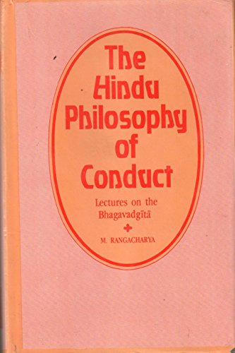 The Hindu Philosophy Of Conduct: Lectures On The Bhagavadgita, Vol. II [Unknown Binding] M. Rangacharya
