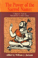 The Power of the Sacred Name: V. Raghavan's Studies in Namasiddhanta and Indian Culture (Studies in Indian Tradition, No 4) [Hardcover] V. Raghavan and William J. Jackson