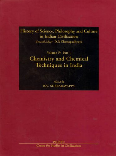Chemistry and chemical techniques in India (History of science, philosophy, and culture in Indian civilization) (Part 1 Vol 4) [Paperback] Subbarayappa, B.V.