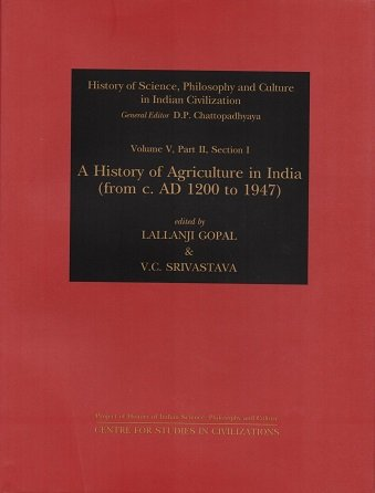 History of Agriculture in India from c. AD 1200 to 1947 (History of Science, Philosophy and Culture in Indian Civilization) [Hardcover] Gopal, Lallanji and Srivastava, V. C.