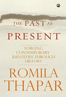 The Past as Present: Forging Contemporary Identities Through History