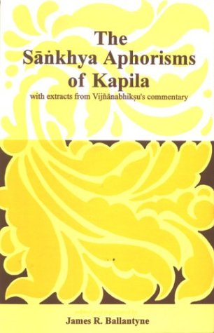 Sankhya Aphorisms of Kapila with Extracts from Vijnanabhiksus Commentary [Hardcover] James R. Ballantyne and Ballantyne, James R.
