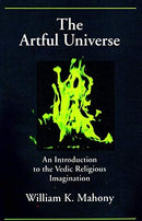 The Artful Universe: An Introduction to the Vedic Religious Imagination [Paperback] William K. Mahony