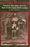 The Masters Revealed: Madame Blavatsky And The Myth Of The Great White Lodge [Hardcover] K. Paul Johnson