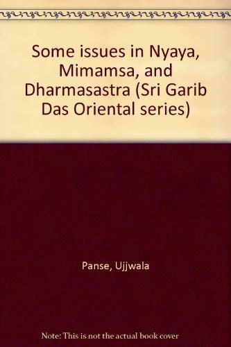 Some issues in Nya?ya, Mi?ma?m?sa?, and Dharmas?a?stra (Sri Garib Das Oriental series) Panse, Ujjwala