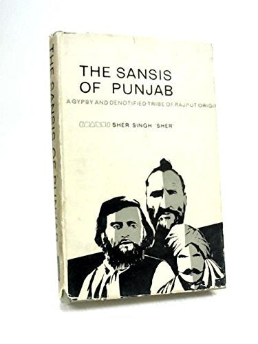 The Sansis of Punjab : a gypsy and de-notified tribe of Rajput origin, [Hardcover] Sher Singh