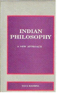 Indian philosophy: A new approach (Studies in Indian tradition series) Krishna, Daya