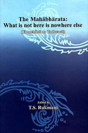 The Mahabhartata: What is Not Here is Nowhere Else [Aug 01, 2005] Gombach, Barbara; Larsen, Gerlad James; Hudson, Emily T. and Rukmani, T.S. Gombach, Barbara; Larsen, Gerlad James; Hudson, Emily T. and Rukmani, T.S.