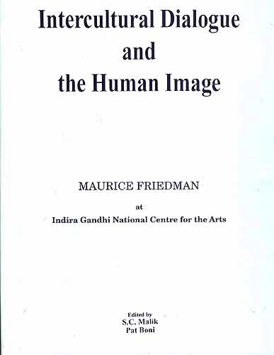 Intercultural Dialogue and the Human Image; Maurice Freidman at Indira... [Hardcover] S.C. Malik and Pat Boni