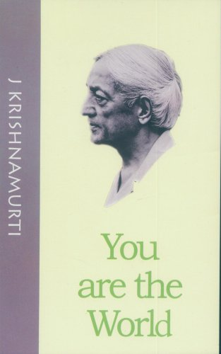 You Are the World: Authentic Reports of Talks and Discussions in American Universities [Paperback] J. Krishnamurti