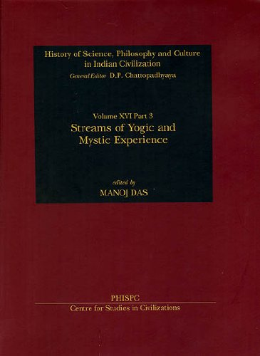 Streams of Yogic And Mystic Experience (History of Science, Philosophy and Culture in Indian Civilization Volume XVI Part 3) [Hardcover] Manoj Das