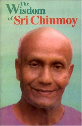 The Wisdom of Sri Chinmoy [Paperback] Sri Chinmoy