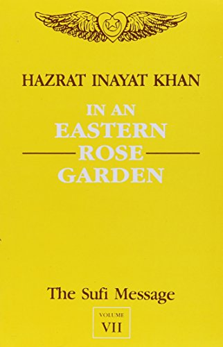 The Sufi Message: In an Eastern Rose Garden v.7 (Vol 7) [Paperback] Hazrat Inayat Khan