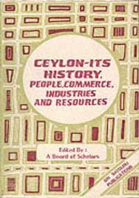 Ceylon: Its History, People, Commerce, Industries and Resources (Studies on Sri Lanka) Board of Scholars