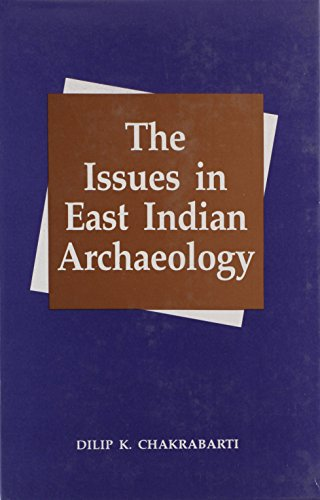 The issues in East Indian archaeology [Hardcover] Chakrabarti, Dilip K