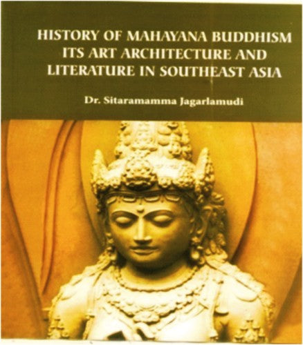 History of Mahayana Buddhism It's Art Architecture and Literature in Southeast Asia