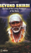 Beyond Shirdi - Stories of the Living Presence of Sai Baba