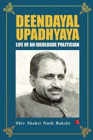'Deendayal Upadhyaya: Life of an Ideologue Politician