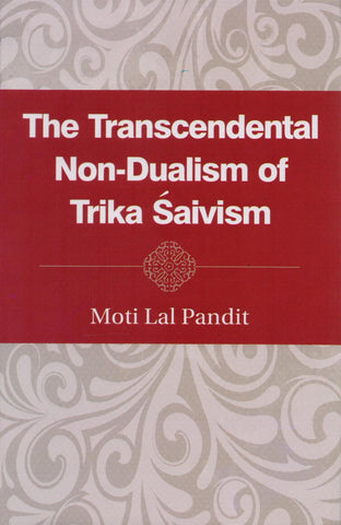 The Transcendental Non-Dualism of Trika Saivism