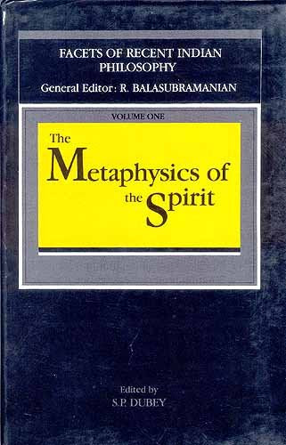The Metaphysics of the Spirit (Facets of Recent Indian Philosophy, Vol 1) [Hardcover] Dubey, S. P.