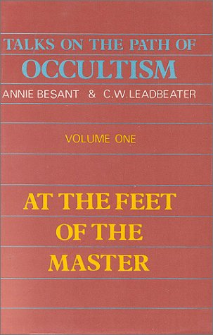 Talks on the Path of Occultism: At the Feet of the Master (Volume 1) Besant, Annie
