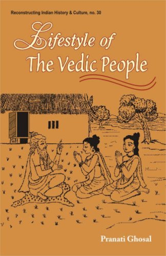 Lifestyle of the Vedic People (Reconstructing Indian History and Culture) [Hardcover] Pranati Ghosal