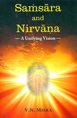 Samsara and Nirvana - A Unifying Vision [Hardcover] [Jan 01, 2017] V. N. Misra V.N. Misra