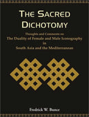The Sacred Dichotomy: Thoughts and Comments on the Dutality of Female and Male Iconography in South Asia and the Mediterranean [Hardcover] Bunce, Fredrick W