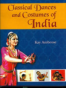 Classical Dances and Costumes of India [Hardcover] Ambrose, Kay; Gopal, Ram and Haskell, Arnold