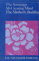 The Sovereign All-Creating Mind The MOtherly Buddha A Translation of the Kun Byed Rgyal Po'i Mdo [Hardcover]