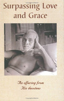 Surpassing Love and Grace: An Offering from His (Ramana Maharshi) Devotees Maharshi, Ramana