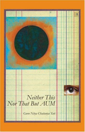 Neither This Nor That But...Aum; One Hundred Meditations: 2006 Fourth Edition [Hardcover] Yati, Nitya Chaitanya