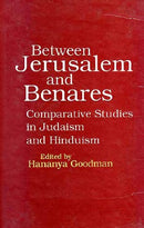 Between Jerusalem and Benares: Comparative studies in Judaism and Hinduism (Sri Garib Dass oriental series) [Hardcover] Hananya Goodman