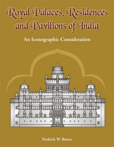 Royal Palaces, Residences, and Pavilions of India: 13th Through 18th Centuries: An Iconographic Consideration [Hardcover] Fredrick W. Bunce
