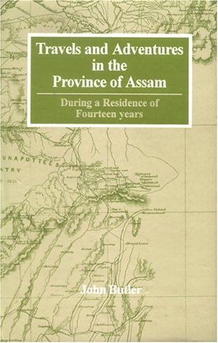 Travels and Adventures in the Province of Assam During a Residence of Fourteen Years [Hardcover] Butler, John