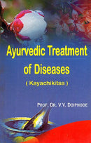 Ayurvedic Treatment of Diseases (Kayachikitsa) [Paperback] Prof. Dr. V.V. Doiphode