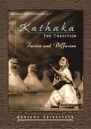 Kathaka: The Tradition Fusion and Diffusion [Hardcover] Ranjana Srivastava