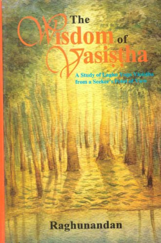 Wisdom of Vasistha: A Study on Laghu Yoga Vasistha from a Seeker's Point of View [Hardcover] Raghunandan