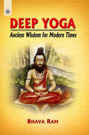 Deep Yoga: Ancient Wisdom for Modern Times [Paperback] Bhava Ram