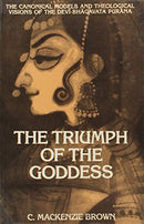 Triumph of the Goddess: Canonical Models and Theological Visions of the Devi Bhagavata Purana (Sri Garib Dass Oriental) [Hardcover] C. Mackenzie Brown